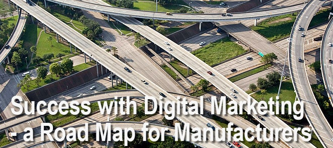 Success with Digital Marketing - a Road Map for Manufacturers